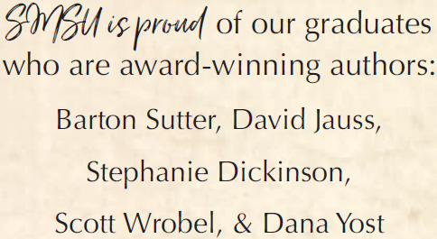 SMSU is proud of our graduates who are award-winning authors: Barton Sutter, David Jauss, Stephanie Dickinson, Scott Wrobel, & Dana Yost
