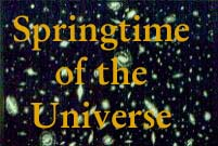 Springtime of the Universe