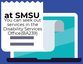 at SMSU You can seek out services in the Disability Services Office (BA239)