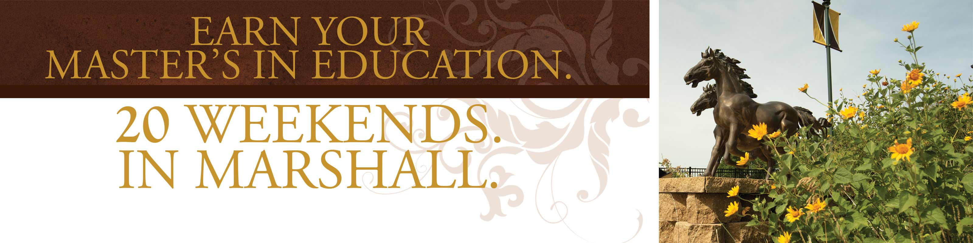 Earn Your Master's In Education. 20 Weekends. In Marshall.