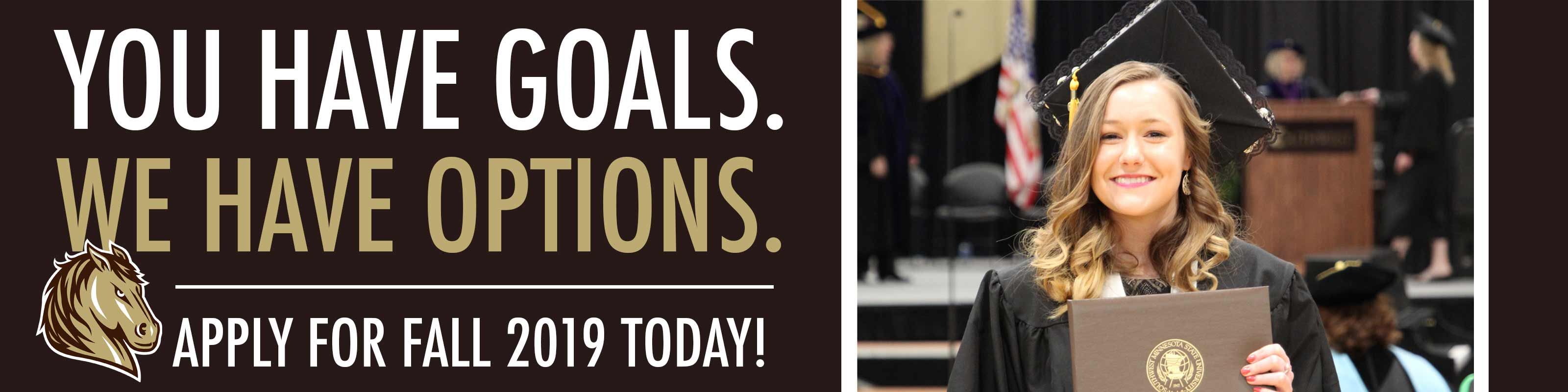 You have goals. We have options. Apply for fall 2019 today!