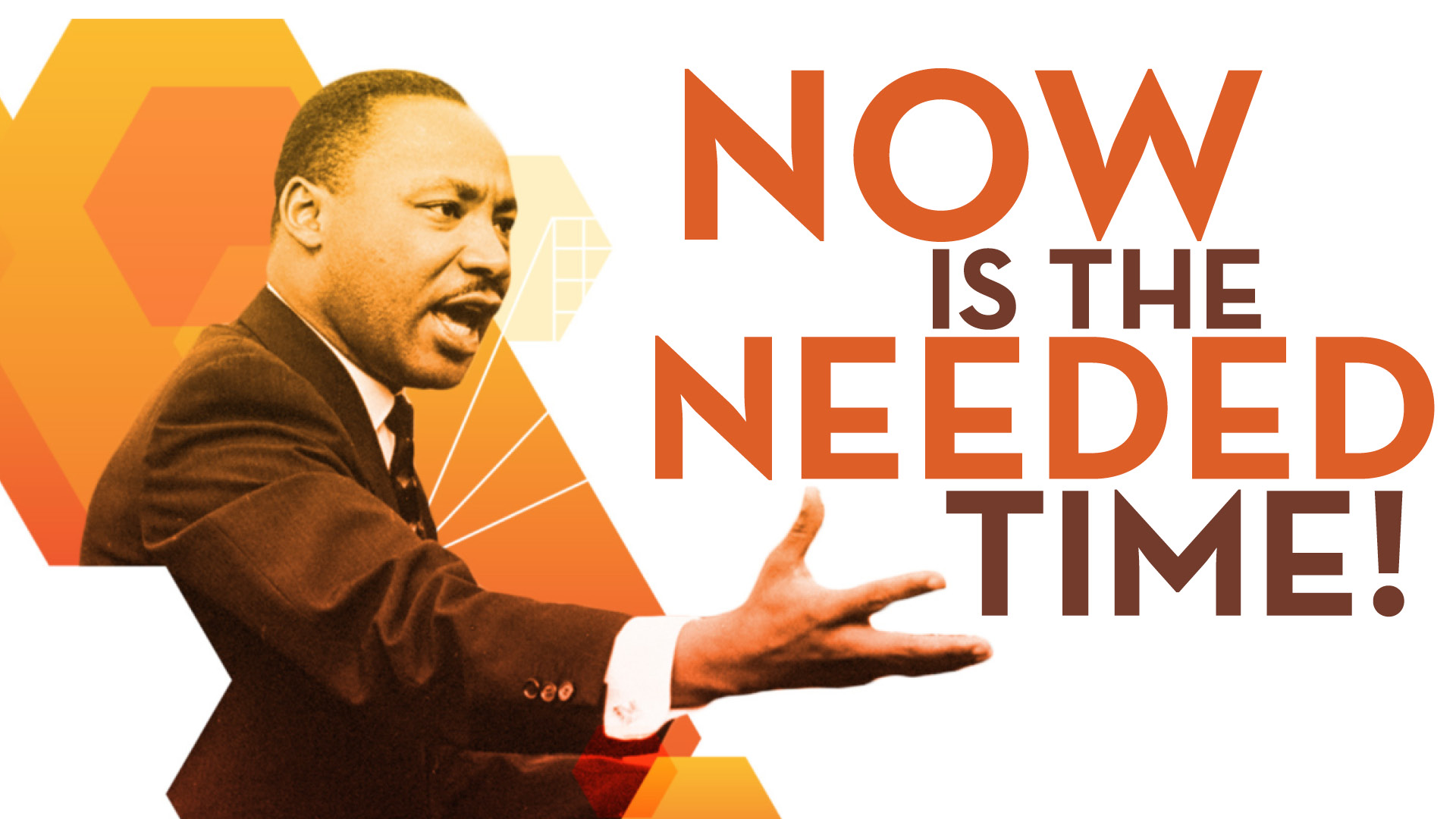 Dr. Martin Luther King, Jr. - Now is the needed time!